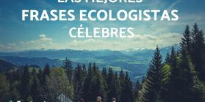 Frases ecologistas célebres
