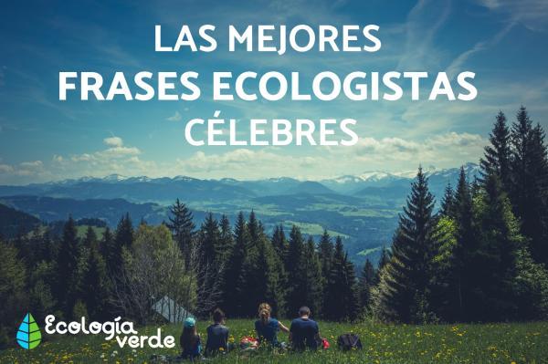 Frases Ecologistas Célebres Con Imágenes Espectaculares